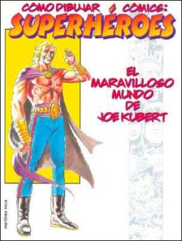 Como dibujar comics: Superheroes: El maravilloso mundo de Joe Kubert (Superheroes: Joe Kubert's Wonderful World of Comics)