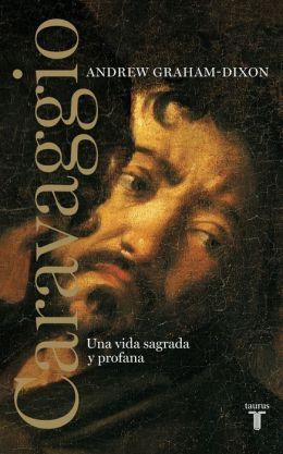 Caravaggio: Una vida sagrada y profana