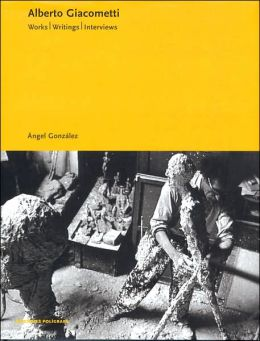 Alberto Giacometti: Works, Writings, Interviews
