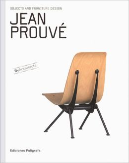 Jean Prouve: Objects and Furniture Design By Architects