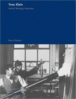 Yves Klein: Works, Writings, Interviews