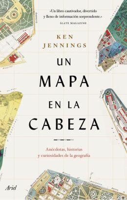 Un mapa en la cabeza: Anécdotas, historias y curiosidades de la geografía