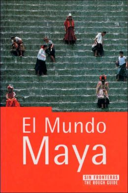 El Mundo Maya: The Rough Guide