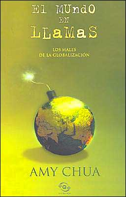 El mundo en llamas: Los males de la globalización (World on Fire: How Exporting Free Market Democracy Breeds Ethnic Hatred and Global Instability)