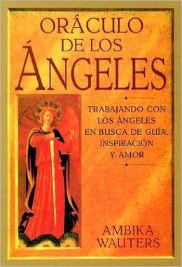 Oraculo de Los Angeles: Trabajando Con Los Angeles En Busca de Guia, Inspiracion Y Amor