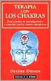 Terapia con los Chakras: Guia Practica de Autodiagnostico y Curacion con los Centros Energeticos