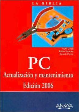 La Biblia PC / The COmplete PC Upgrade and Maintenance Guide, Sixteenth Edition : Actualizacion y mantenimiento, 2006
