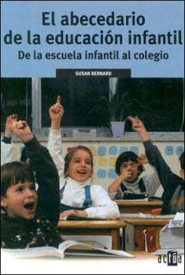 El Abecedario de la Educacion Infantil: De la Escuela Infantil al Colegio (The Mommy and Daddy Guide to Kindergarten)