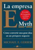 Michael E. Gerber - La empresa E-Myth: Cómo convertir una gran idea en un negocio próspero