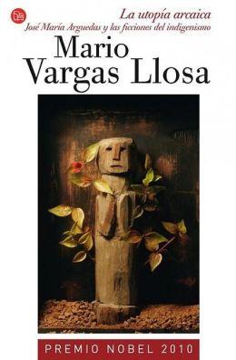 La utopía arcaica: Jose Maria Arguedas y las ficciones del indigenismo