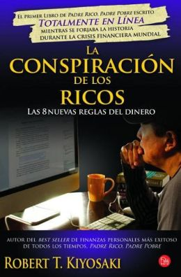 La conspiracion de los ricos (Rich Dad's Conspiracy of The Rich: The 8 New Rules of Money)