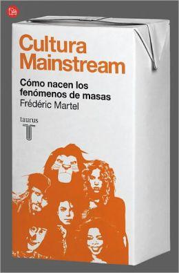 Cultura Mainstream. Como nacen los fenomenos de masas (Mainstream)
