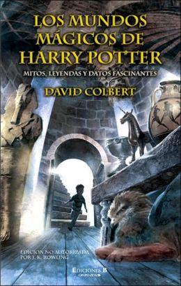 Los Mundos Magicos de Harry Potter: Mitos, Leyendas Y Datos Fascinantes