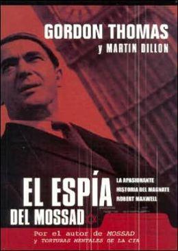 Espia Del Mossad: La Apasionante Historia Del Magnate Robert Maxwell