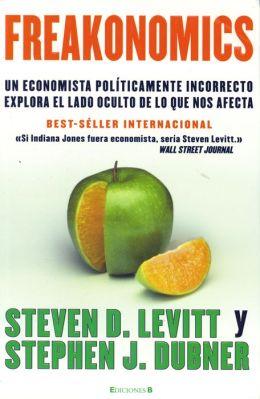 Freakonomics: Un economista políticamente incorrecto explora el lado oculta de lo que nos afecta