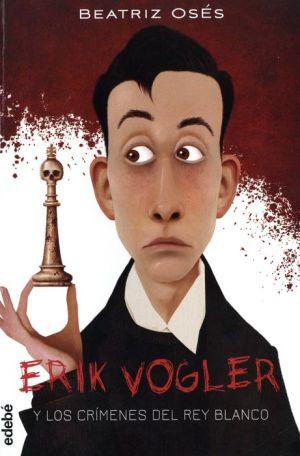 Erik Vogler Y Los Crimenes Del Rey Blanco #1