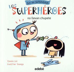 Los Superheroes No Llevan Chupete