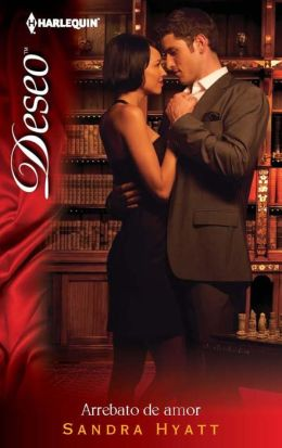 Arrebato de amor (Lessons in Seduction) (Harlequin Deseo Series #886)