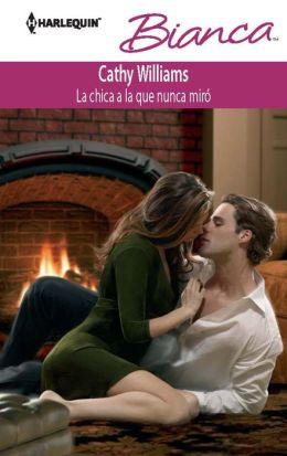 La chica a la que nunca miró (The Girl He'd Overlooked) (Harlequin Bianca Series #907)