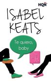 Book Cover Image. Title: Te quiero, baby, Author: Isabel Keats