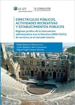 Espectáculos públicos, las actividades recreativas y establecimientos públicos: Régimen jurídico de la intervención administrativa tras la Directiva 2006/123/CE, de servicios en el mercado interior
