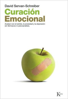 Curación emocional: Acabar con el estrés, la ansiedad y la depresión sin fármarcos ni psicoanálisis