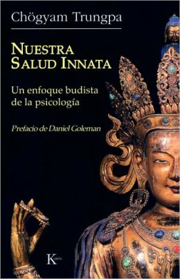 Nuestra salud innata: Un enfoque budista de la psicologia (The Sanity We Are Born With: A Buddhist Approach to Psychology)