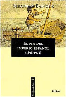 El Fin Del Imperio Espanol 1898 - 1923