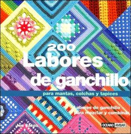 200 Labores de Ganchillo: Para Mantas, Colchas Y Tapices