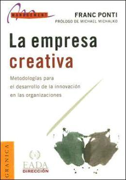 La Empresa Creativa: Metodologias Para El Desarrollo de la Innovacion En Las Organizaciones