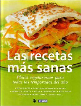 Las Recetas Mas Sanas: Platos Vegetarianos Para Todas Las Temporadas Del ANO