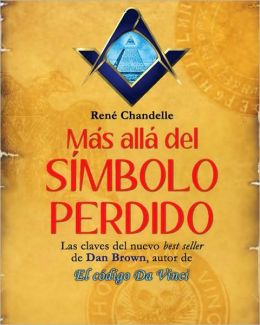 Mas alla del Simbolo perdido: Las claves del nuevo best seller de Dan Brown, autor de El codigo Da Vinci