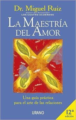La maestria del amor: Una guia practica para el arte de las relaciones (The Mastery of Love: A Practical Guide to the Art of Relationship)