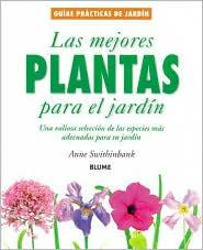 Las Mejores Plantas Para El Jardin: Una Valiosa Seleccion de Las Especies Mas Adecuadas Para Su Jardin = Best Plants for You and Your Garden
