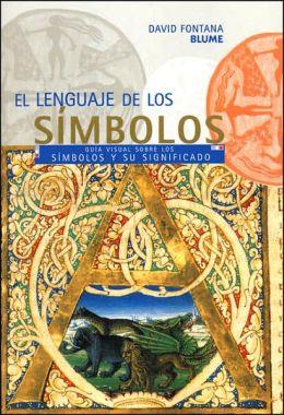El Lenguaje de los Simbolos: Guia Visual Sobre los Simbolos y Sus Significados