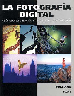 La fotografia digital: Gua para la creacion y manipulacion de imagenes