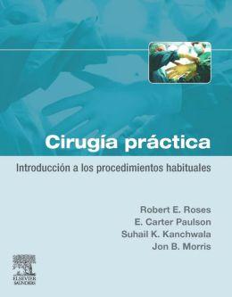 Cirugía práctica. Introducción a los procedimientos habituales: Introducción a los procedimientos habituales
