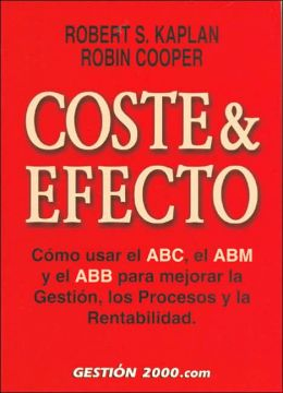 Coste y efecto: Como Usar El ABC, Amb Y El Abb Para Mejorar la Gestion, Los Procesos Y la Rentabilidad