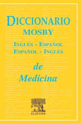 Diccionario Mosby de Medicina Ingles-Espanol / Espanol-Ingles