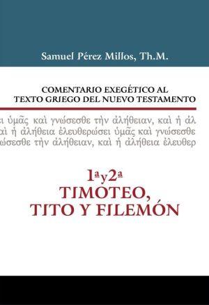 Comentario Exegetico al texto griego del N.T. - 1 y 2 Timoteo, Tito y Filemon