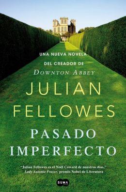 Pasado imperfecto: La nueva novela del creador de Downton Abbey