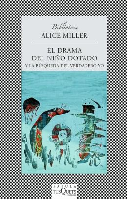 El drama del nino dotado: Y la busqueda del verdadero yo (The Drama of the Gifted Child: The Search for the True Self)