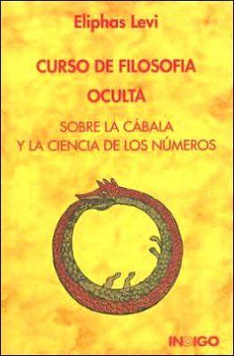 Curso de Filosofia Oculta: Sobre la Cabala Y la Ciencia de Los Numeros