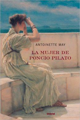 La mujer de Pilatos (Pilate's Wife: A Novel of the Roman Empire)