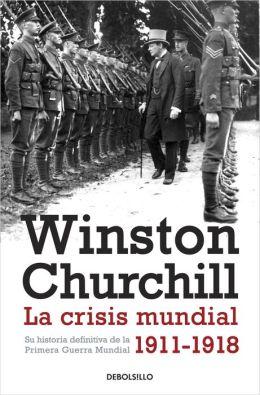 La crisis mundial 1911-1918: Su historia definitiva de la Primera Guerra Mundial