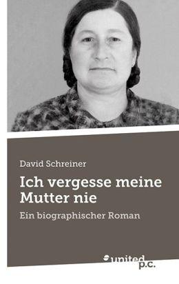 Ich vergesse meine Mutter nie: Ein biographischer Roman