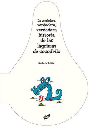 La verdadera, verdadera, verdadera historia de las lagrimas de cocodrilo