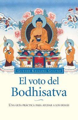 El voto del Bodhisatva: Una guia practica para ayudar a los demas (The Bodhisattva Vow - A Practical Guide to Helping Others)
