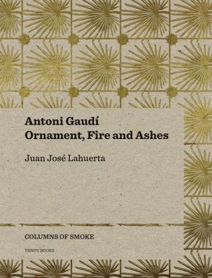 Antoni Gaudi.: Ornament, Fire and Ashes