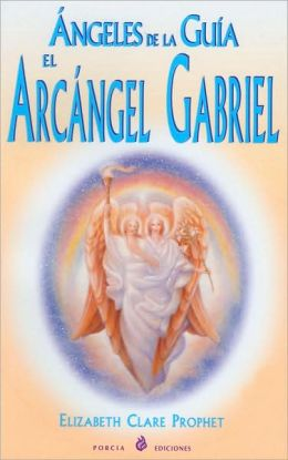 Angeles de la Guia (Guiding Angels): El Archangel Gabriel (Archangel Gabriel)